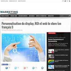 Personnalisation du display, ROI et web to store (en français !)