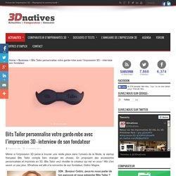 Bits Tailor personnalise votre garde-robe avec l'impression 3D - interview de son fondateur