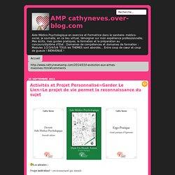 Activités et Projet Personnalisé=Garder Le Lien=Le projet de vie permet la reconnaissance du sujet - Le blog de cathyneves.over-blog.com