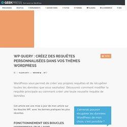 WP Query : créez des requêtes personnalisées dans vos thèmes WordPress - GeekPress