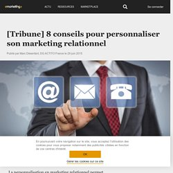 [Tribune] 8 conseils pour personnaliser son marketing relationnel