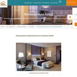 Personnalisez la décoration de vos chambres d'hôtel - Tendance rénovation de magasin - La Maison Des Travaux Entreprise