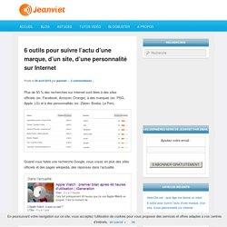 6 outils pour suivre l'actu d'une marque, d'un site, d'une personnalité sur Internet - Le Blog de Jeanviet