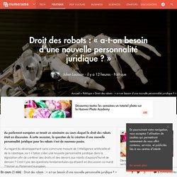 Droit des robots : « a-t-on besoin d'une nouvelle personnalité juridique ? » - Politique