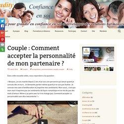 Couple : Comment accepter la personnalité de mon partenaire ?