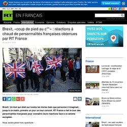 Brexit, «coup de pied au c**» : réactions à chaud de personnalités françaises obtenues par RT France