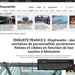 ENQUETE FRANCE 2. Glyphosate : des centaines de personnalités secrètement fichées et ciblées en fonction de leur soutien à Monsanto