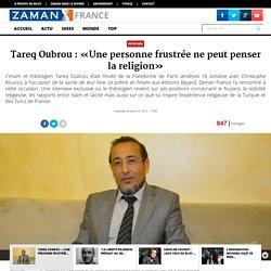 Tareq Oubrou : «Une personne frustrée ne peut penser la religion» - oct 2013