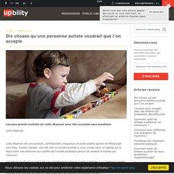 Dix choses qu'une personne autiste voudrait que l'on accepte - Upbility.fr