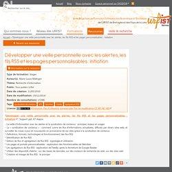Développer une veille personnelle avec les alertes, les fils RSS et les pages personnalisables