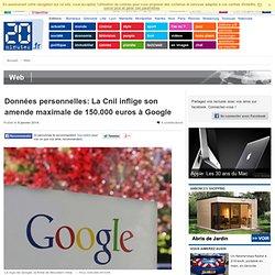 La Cnil sanctionne Google de l'amende maximale de 150.000 euros sur les données personnelles