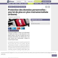 Protection des données personnelles : une loi instrumentalisée