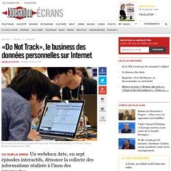 «Do Not Track», le business des données personnelles sur Internet - Libération