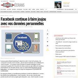 Facebook continue à faire joujou avec vos données personnelles-