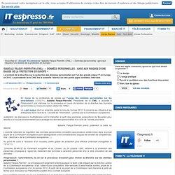 Isabelle Falque-Pierrotin (CNIL) : «Données personnelles : gare aux risques d'une baisse de la protection en Europe»