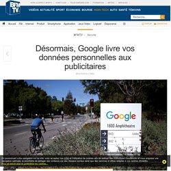 Désormais, Google livre vos données personnelles aux publicitaires