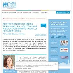 Protection des données personnelles : solutions de mise en conformité pour les retardataires. Par Anaïs Olivier, Avocat.