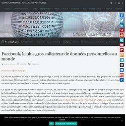 Facebook, le plus gros collecteur de données personnelles au monde – Transhumanisme et Intelligence Artificielle