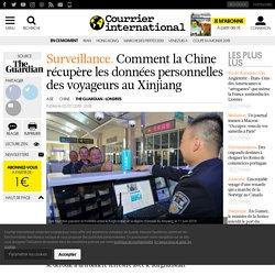 Comment la Chine récupère les données personnelles des voyageurs au Xinjiang