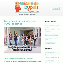 Des projets personnels pour TOUS les élèves - Michelle Dupuis Education