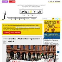 Touche Pas à Ma Forêt : 200 personnes ce dimanche à Toulouse