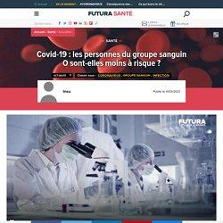 Covid-19 : les personnes du groupe sanguin O sont-elles moins à risque ?