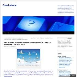 LAS NUEVAS PERSPECTIVAS DE COMPENSACIÓN TRAS LA REFORMA LABORAL 2012