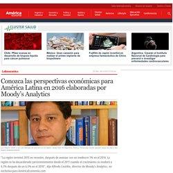 Conozca las perspectivas económicas para América Latina en 2016 elaboradas por Moody's Analytics