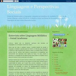 Linguagem e Perspectivas Sociais: Entrevista sobre Linguagem Midiática - Jornal Academus