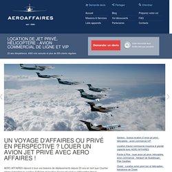 Un Voyage d'affaires ou privé en perspective ? Louer un avion jet privé avec AERO AFFAIRES ! : AEROAFFAIRES