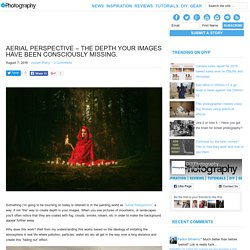 Aerial Perspective - The depth your images have been consciously missing.