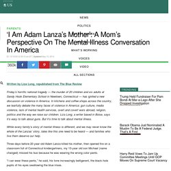 'I Am Adam Lanza's Mother': A Mom's Perspective On The Mental Illness Conversation In America