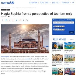 Hagia Sophia from a perspective of tourism only - NOMADLO