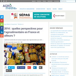 2014 : quelles perspectives pour l'agroalimentaire en France et ailleurs ?