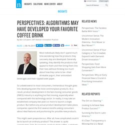 Perspectives: Algorithms May Have Developed Your Favorite Coffee Drink