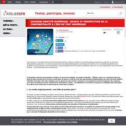 [Dossier] Identité numérique : enjeux et perspectives de la confidentialité à l'ère du tout numérique
