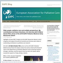 Older people, palliative care and multiple perspectives: My contributions and future directions. An interview with Dr Maria Heckel PhD, winner of the 2019 EAPC Palliative Medicine Early Researcher Award