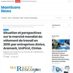 Situation et perspectives sur le marché mondial du vêtement de travail en 2019: par entreprises Alsico, Aramark, UniFirst, Cintas – Manticore News