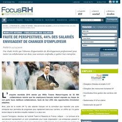 12c2016 sans perspectives, 44% des salariés envisagent de changer d'employeur - Focus RH
