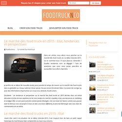 Le marché des food truck en 2015 : Etat, tendances et perspectives - Food Truck France - Foodtrucknco