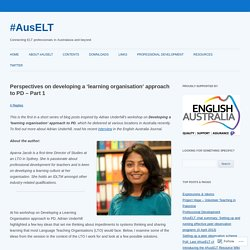 Perspectives on developing a 'learning organisation' approach to PD – Part 1