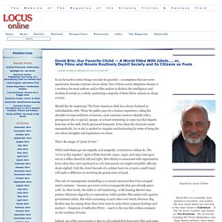 Locus Online Perspectives » David Brin: Our Favorite Cliché — A World Filled With Idiots…, or,Why Films and Novels Routinely Depict Society and its Citizens as Fools