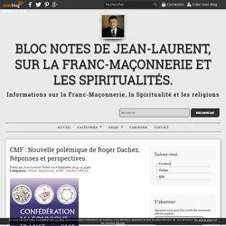 CMF : Nouvelle polémique de Roger Dachez. Réponses et perspectives. - Bloc notes de Jean-Laurent, sur la Franc-Maçonnerie et les Spiritualités.