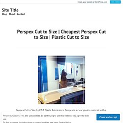 Plastic Cut to Size – Site Title
