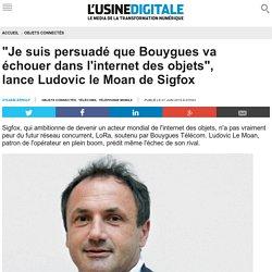 """""""Je suis persuadé que Bouygues va échouer dans l'internet des objets"""", lance Ludovic le Moan de Sigfox"""