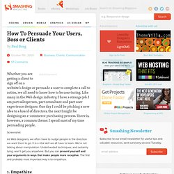 How To Persuade Your Users, Boss or Clients - Smashing Magazine