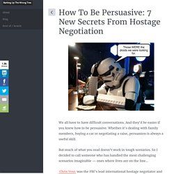 This Is How To Be Persuasive: 7 New Secrets From Hostage Negotiation