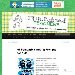 62 Persuasive Writing Prompts for Kids