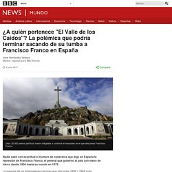 """¿A quién pertenece """"El Valle de los Caídos""""? La polémica que podría terminar sacando de su tumba a Francisco Franco en España"""