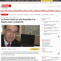 Le Pertre émet un avis favorable à la fusion avec La Guerche , Le Pertre 22/12/2012